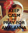 KEEP CALM AND PRAY FOR AVALANNA - Personalised Poster large