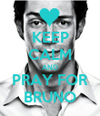 KEEP CALM AND PRAY FOR BRUNO - Personalised Poster large
