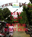 KEEP CALM AND PRAY FOR BUKIT DURI - Personalised Poster large