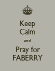 Keep Calm and Pray for FABERRY - Personalised Poster large