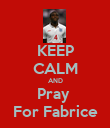 KEEP CALM AND Pray  For Fabrice - Personalised Poster large