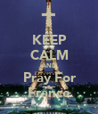 KEEP CALM AND Pray For France - Personalised Poster large