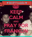 KEEP CALM AND PRAY FOR FRANKLIN - Personalised Poster large