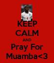 KEEP CALM AND Pray For Muamba<3 - Personalised Poster large