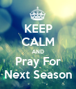 KEEP CALM AND Pray For Next Season - Personalised Poster large