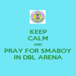 KEEP CALM AND PRAY FOR SMABOY IN DBL ARENA - Personalised Poster large