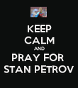 KEEP CALM AND PRAY FOR  STAN PETROV - Personalised Poster large