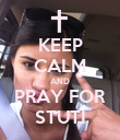 KEEP CALM AND PRAY FOR STUTI - Personalised Poster small
