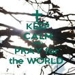 KEEP CALM AND PRAY for  the WORLD  - Personalised Poster large