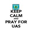 KEEP CALM AND PRAY FOR UAS - Personalised Poster large