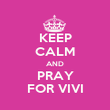 KEEP CALM AND PRAY FOR VIVI - Personalised Poster large