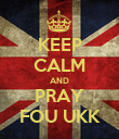 KEEP CALM AND PRAY FOU UKK - Personalised Poster large