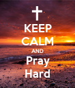 KEEP CALM AND Pray Hard - Personalised Poster large