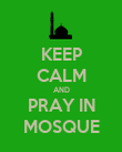 KEEP CALM AND PRAY IN MOSQUE - Personalised Poster large