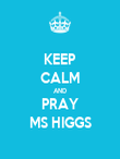 KEEP CALM AND PRAY MS HIGGS - Personalised Poster large
