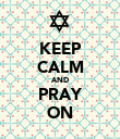 KEEP CALM AND PRAY ON - Personalised Poster large