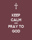 KEEP CALM AND PRAY TO GOD - Personalised Poster large