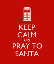 KEEP CALM AND PRAY TO SANTA - Personalised Poster large