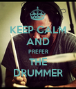 KEEP CALM AND PREFER THE DRUMMER - Personalised Poster large
