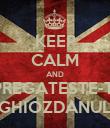 KEEP CALM AND PREGATESTE-TI GHIOZDANUL - Personalised Poster small