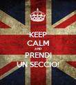 KEEP CALM AND PRENDI UN SECCIO! - Personalised Poster large