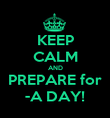 KEEP CALM AND PREPARE for -A DAY! - Personalised Poster large