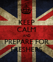 KEEP CALM AND PREPARE FOR FRESHERS - Personalised Poster large