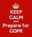 KEEP CALM AND Prepare for GDPR - Personalised Poster large
