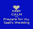 KEEP CALM AND Prepare for my  Saali's Wedding - Personalised Poster large