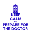 KEEP CALM AND PREPARE FOR THE DOCTOR - Personalised Poster large