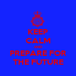 KEEP CALM AND PREPARE FOR THE FUTURE - Personalised Poster large