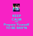 KEEP CALM AND Prepare Yourself TO BE RAV'N - Personalised Poster large