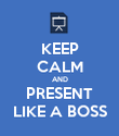 KEEP CALM AND PRESENT LIKE A BOSS - Personalised Poster large
