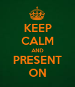 KEEP CALM AND PRESENT ON - Personalised Poster large