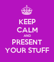 KEEP CALM AND PRESENT YOUR STUFF - Personalised Poster large