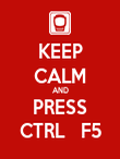 KEEP CALM AND PRESS CTRL   F5 - Personalised Poster large