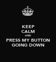 KEEP CALM AND PRESS MY BUTTON GOING DOWN - Personalised Poster large