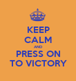 KEEP CALM AND PRESS ON TO VICTORY - Personalised Poster large