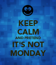 KEEP CALM AND PRETEND IT'S NOT MONDAY - Personalised Poster large