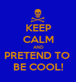 KEEP CALM AND PRETEND TO  BE COOL! - Personalised Poster large