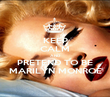 KEEP CALM AND PRETEND TO BE MARILYN MONROE - Personalised Poster large