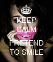 KEEP CALM AND PRETEND TO SMILE - Personalised Poster small