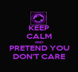 KEEP CALM AND PRETEND YOU DON'T CARE - Personalised Poster large
