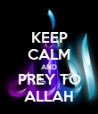 KEEP CALM AND PREY TO ALLAH - Personalised Poster large