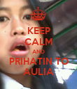 KEEP CALM AND PRIHATIN TO AULIA - Personalised Poster large