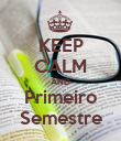 KEEP CALM AND Primeiro Semestre - Personalised Poster large