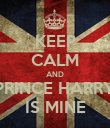 KEEP CALM AND PRINCE HARRY IS MINE - Personalised Poster large