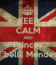 KEEP CALM AND Princes Isαbellα Mendes∞ - Personalised Poster large