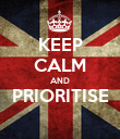 KEEP CALM AND PRIORITISE  - Personalised Poster large