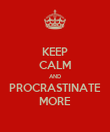 KEEP CALM AND PROCRASTINATE MORE - Personalised Poster large